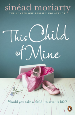 This Child of Mine by Sinead Moriarty.