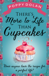 There's More to Life Than Cupcakes by Poppy Dolan COVER (800)