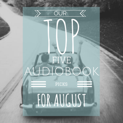 Our Top Five Audiobook Picks for August
