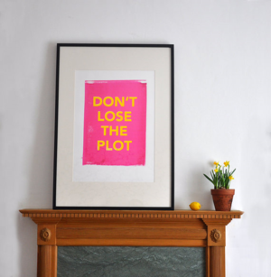 Don't Lose the Plot Print
