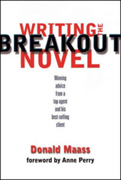 Writing the Breakout Novel Winning Advice from a Top Agent and his Bestselling Client by Donald Maass