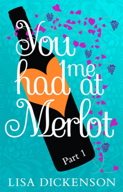 You Had me at Merlot by Lisa Dickenson