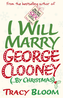 I Will Marry Geoge Clooney (By Christmas) by Tracy Bloom