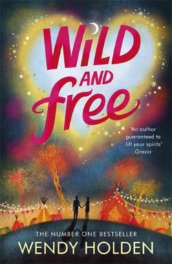 Wild & Free by Wendy Holden