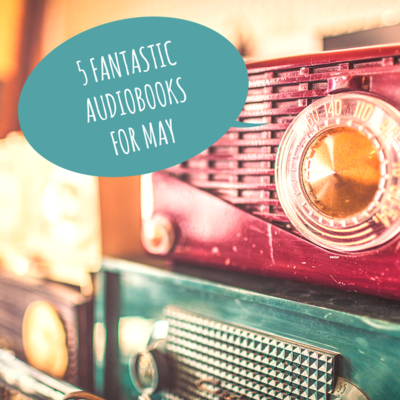 5 Fantastic Audiobooks for May