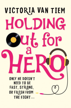 Holding Out For A Hero by Victoria Van Tiem