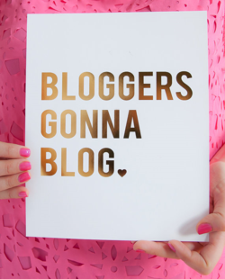Bloggers Gonna Blog